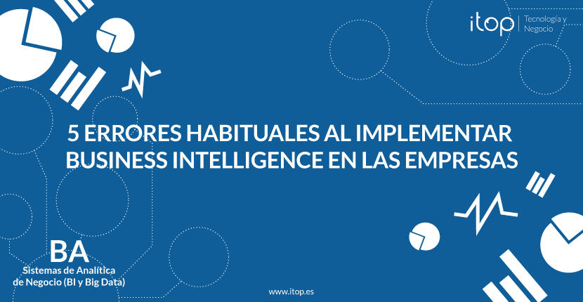 5 errores habituales al implementar Business Intelligence en las empresas