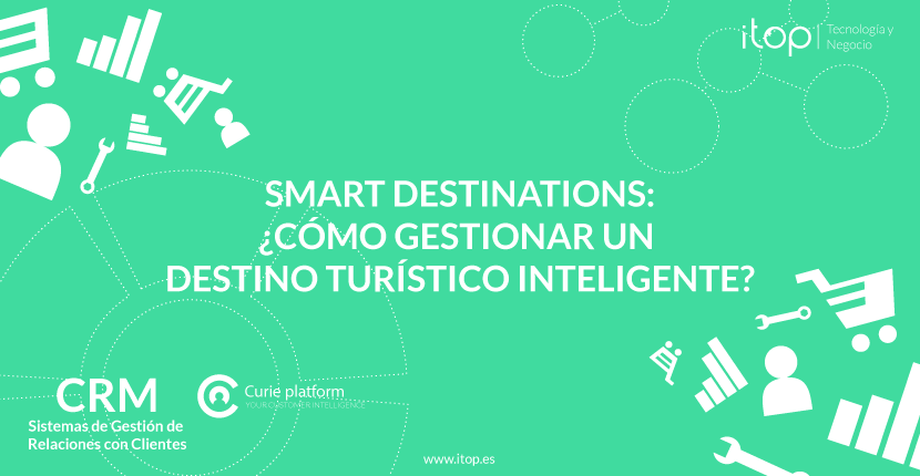 Smart Destinations: ¿cómo gestionar un Destino Turístico Inteligente?