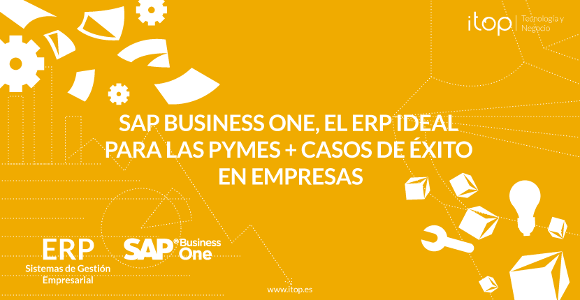 SAP Business One, el ERP ideal para las Pymes + Casos de Éxito en empresas