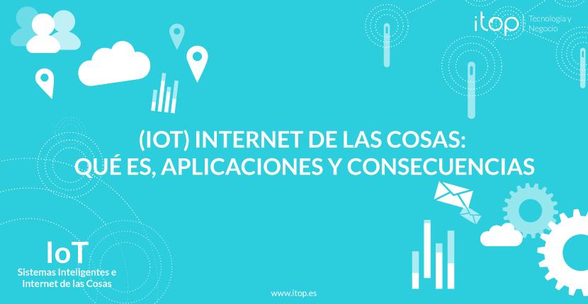 (IoT) Internet de las cosas: qué es, aplicaciones y ...