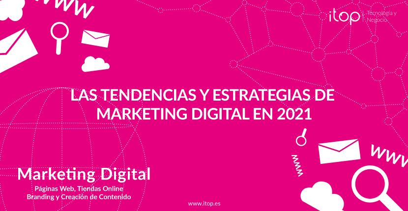 Las Tendencias y Estrategias de Marketing Digital en 2021