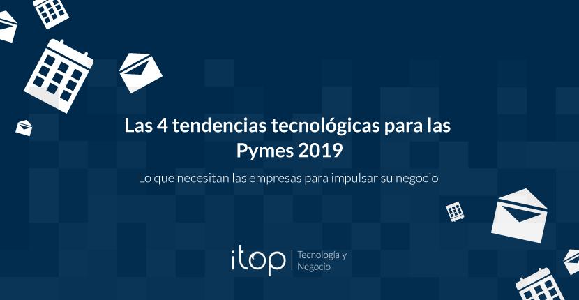 Las 4 tendencias tecnológicas para las Pymes 2019