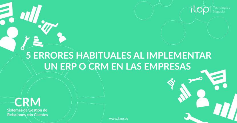 5 errores habituales al implementar un ERP o CRM en las empresas