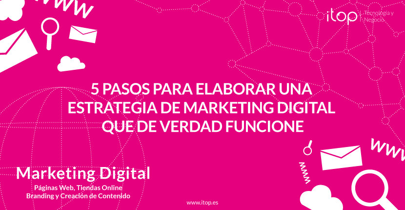 5 pasos para elaborar una estrategia de marketing digital que de verdad funcione