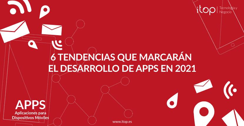 6 Tendencias que marcarán el desarrollo de Apps en 2021