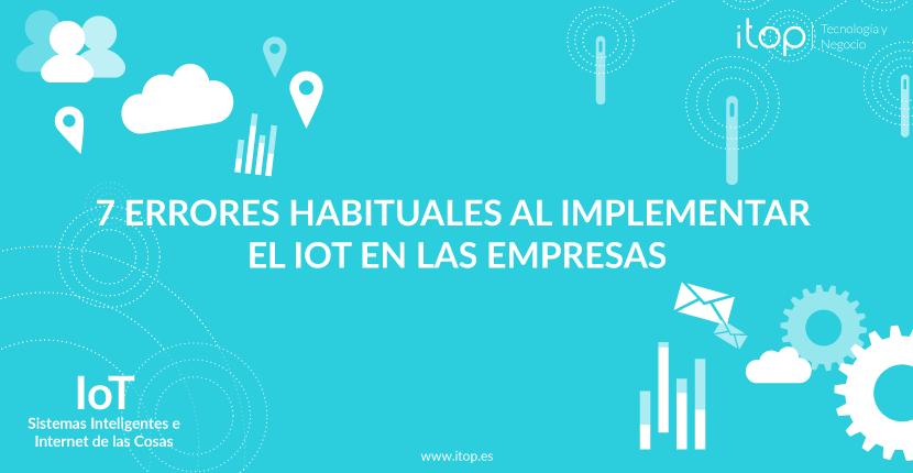 7 errores habituales al implementar el IoT en las empresas