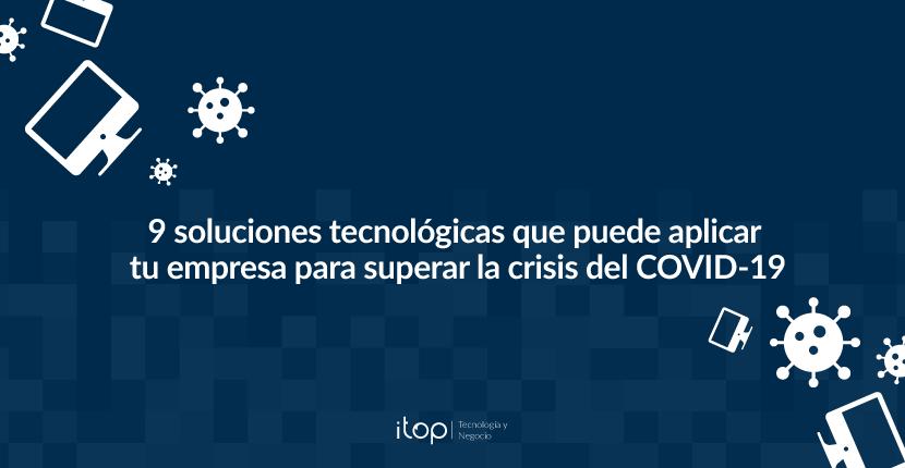 9 soluciones tecnológicas que puede aplicar tu empresa para superar la crisis del COVID-19