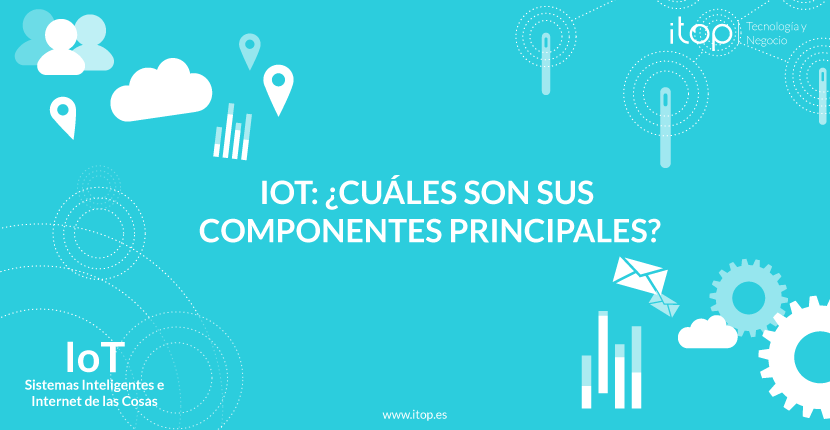 IoT: ¿Cuáles son sus componentes principales?
