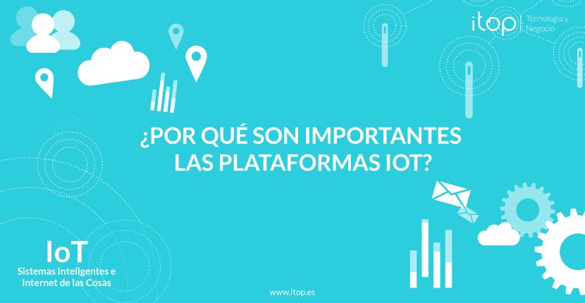 ¿Por qué son importantes las Plataformas IoT?
