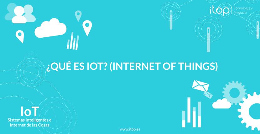 ¿Qué es IoT (Internet of Things)?