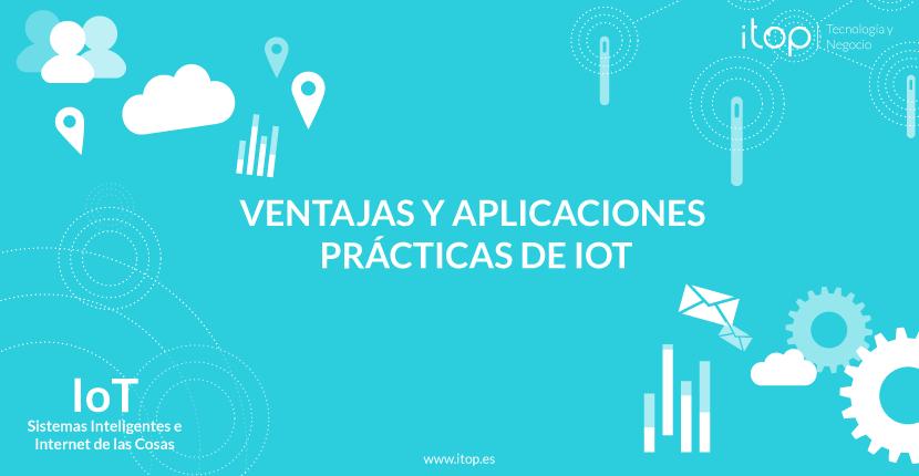 Ventajas y aplicaciones prácticas de IoT