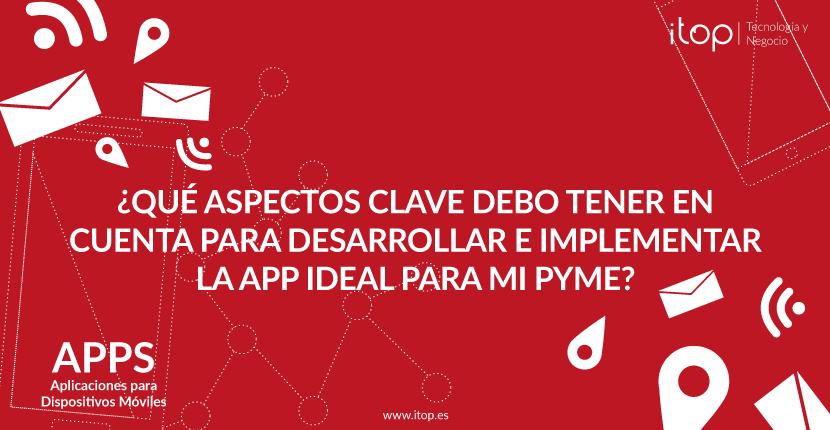 ¿Qué aspectos clave debo tener en cuenta para desarrollar e implementar la App ideal para mi pyme?