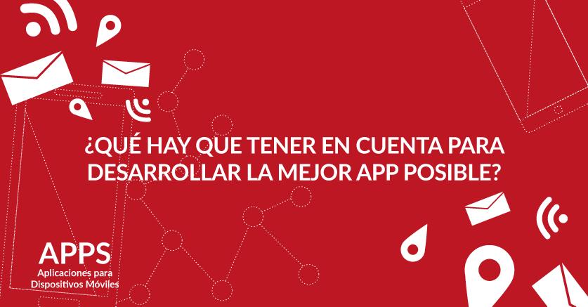 ¿Qué hay que tener en cuenta para desarrollar la mejor App posible?