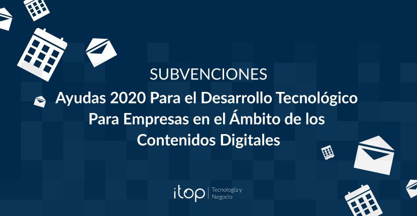 Ayudas 2020 Para el Desarrollo Tecnológico Para Empresas en el Ámbito de los Contenidos Digitales