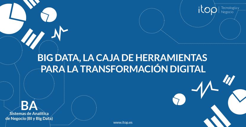 Big Data, la caja de herramientas para la Transformación Digital