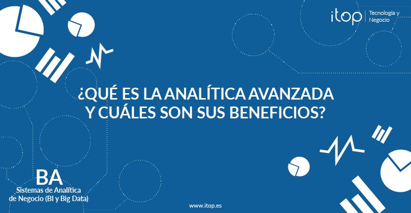 ¿Qué es la Analítica Avanzada y cuáles son sus beneficios?