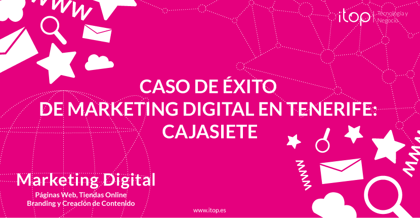 Caso de éxito de Marketing Digital en Canarias (Tenerife): Cajasiete