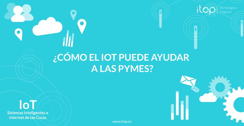 ¿Cómo el IoT puede ayudar a las Pymes?