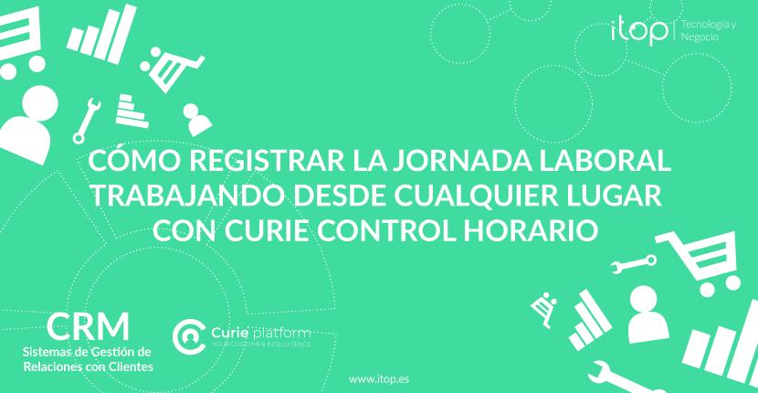 Cómo registrar la jornada laboral trabajando desde cualquier lugar con Curie Control Horario