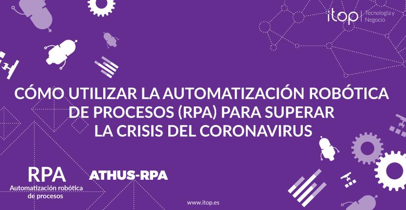 Cómo utilizar la Automatización Robótica de Procesos (RPA) para superar la crisis del Coronavirus