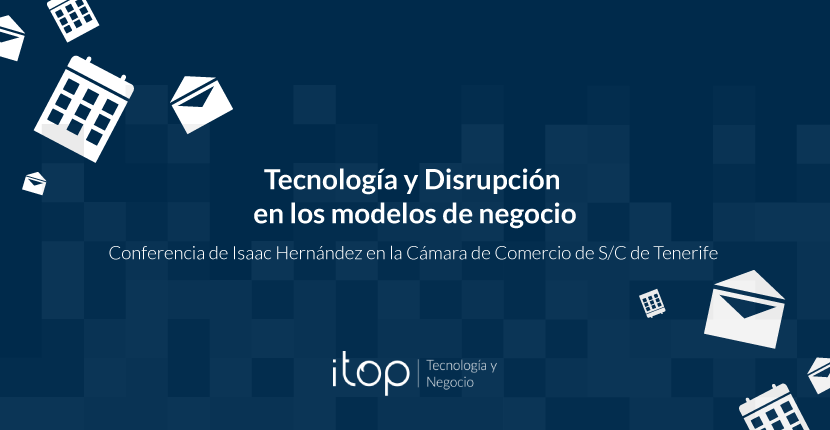 Conferencia Tecnología y Disrupción en los modelos de negocio