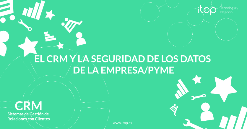 El CRM y la seguridad de los datos de la empresa/pyme
