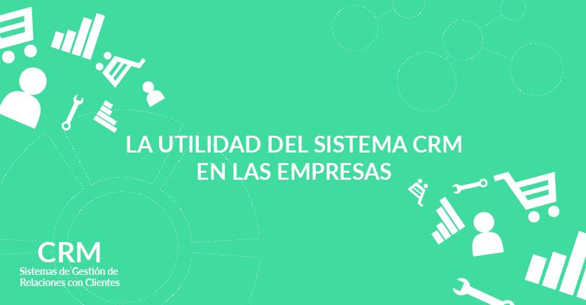 La utilidad del sistema CRM en las empresas