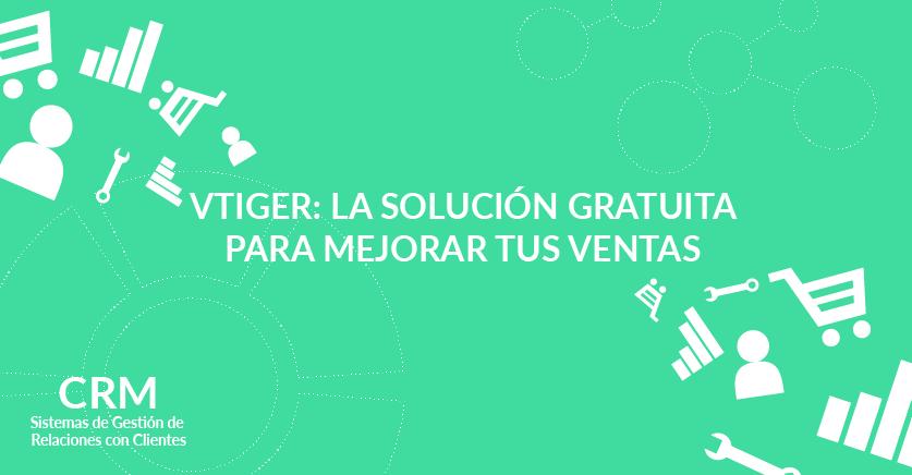 vTiger: La solución gratuita para mejorar tus ventas