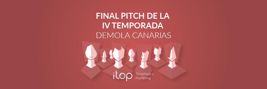 Final Pitch de la IV Temporada DEMOLA Canarias
