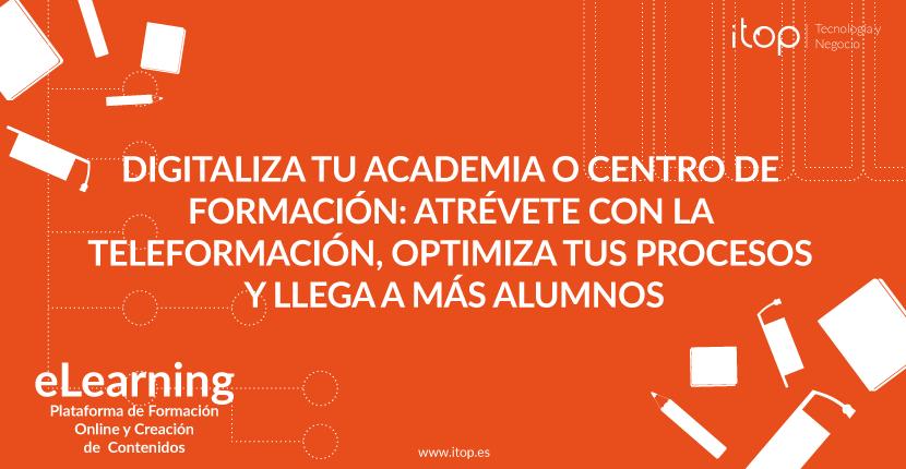 Digitaliza tu academia o centro de formación: Atrévete con la teleformación, optimiza tus procesos y llega a más alumnos