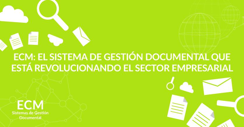 ECM: el sistema de gestión documental que está revolucionando el sector empresarial