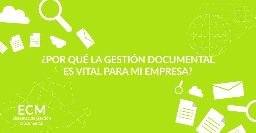 ¿Por qué la gestión documental es vital para mi empresa?