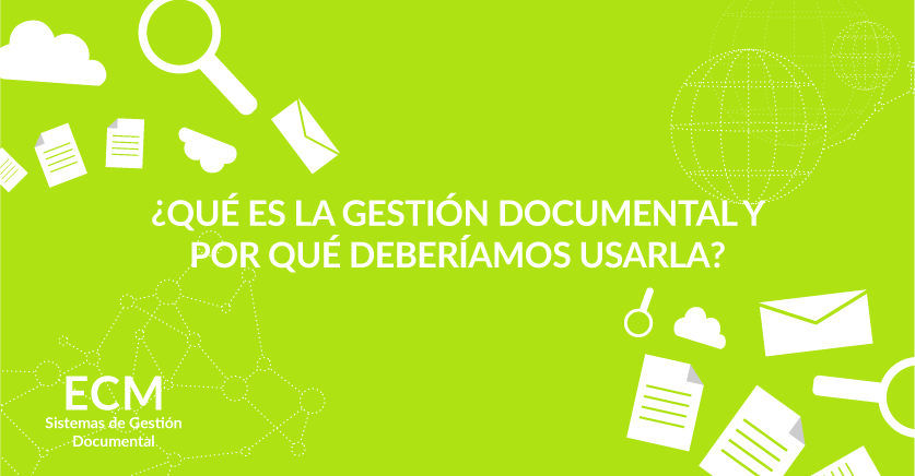 ¿Qué es la Gestión Documental y por qué deberíamos usarla?