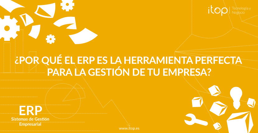 ¿Por qué el ERP es la herramienta perfecta para la gestión de tu empresa?