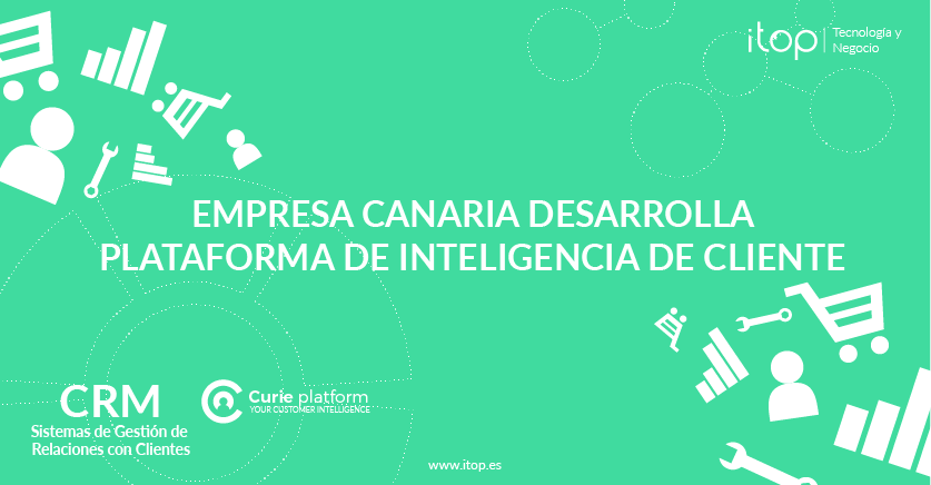 Empresa Canaria Desarrolla Plataforma de Inteligencia de Cliente