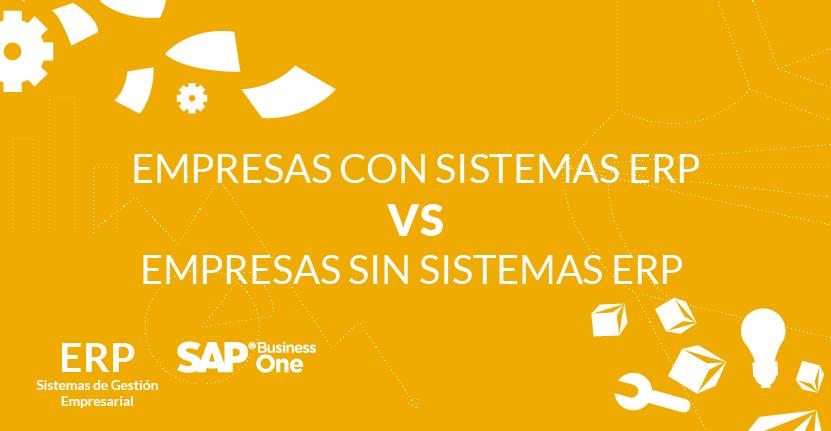 Empresas con sistemas ERP vs Empresas sin sistemas ERP