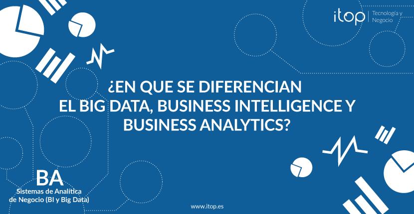 ¿En que se diferencian el Big Data, Business Intelligence y Business Analytics?