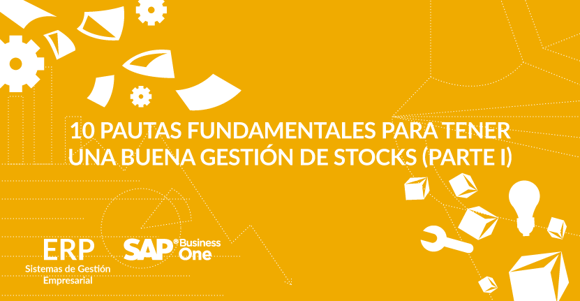10 pautas fundamentales para tener una buena gestión de stocks (Parte I)