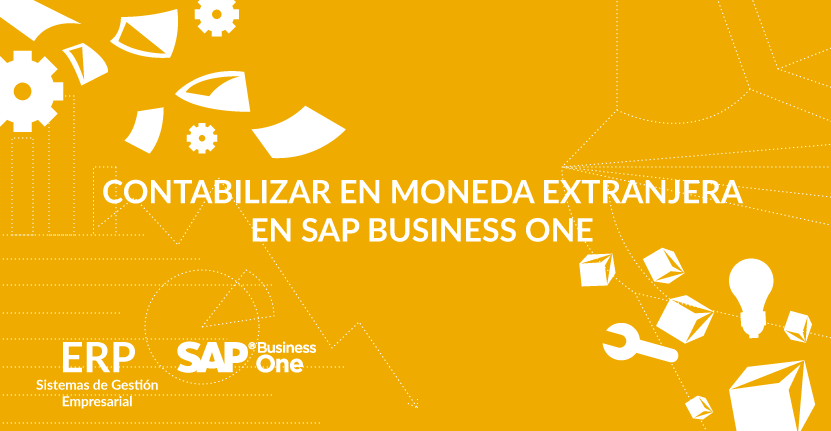 Contabilizar en moneda extranjera en SAP Business One