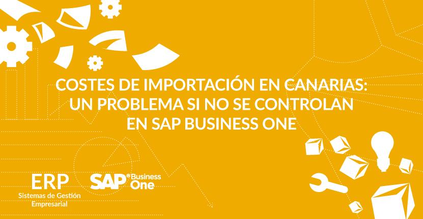 Costes de importación en Canarias: un problema si no se controlan en SAP Business One