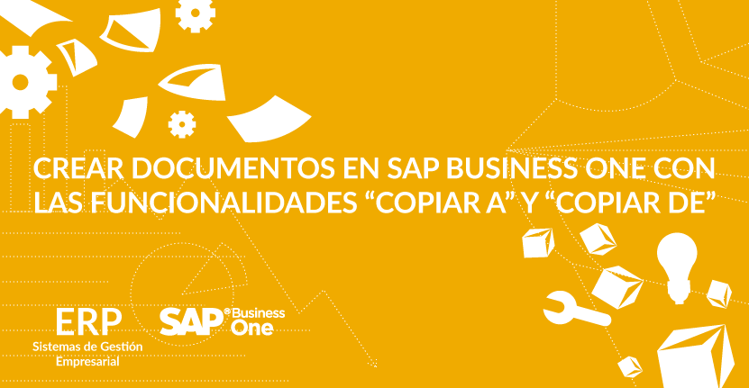 "Crear documentos en SAP Business One con las funcionalidades ""Copiar a"" y ""Copiar de"""