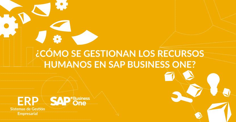 ¿Cómo se gestionan los Recursos Humanos en SAP Business One?
