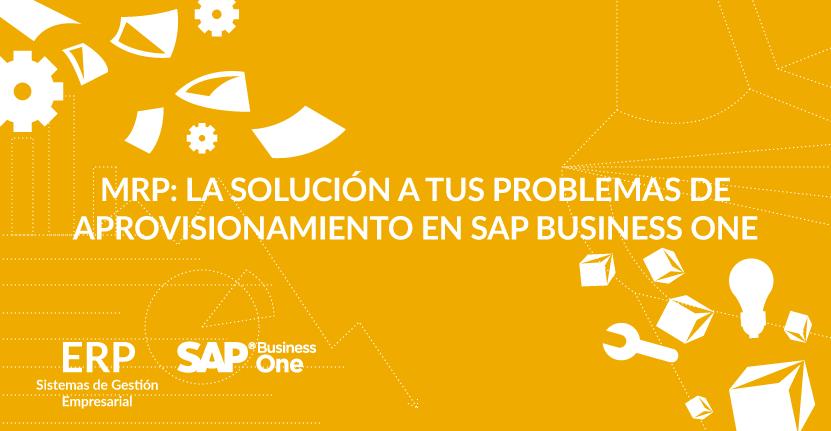 MRP: la solución a tus problemas de aprovisionamiento en SAP Business One
