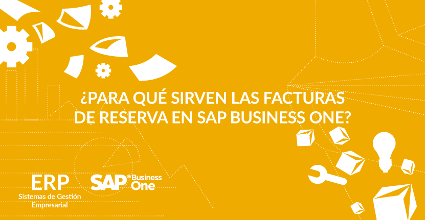 ¿Para qué sirven las facturas de reserva en SAP Business One?