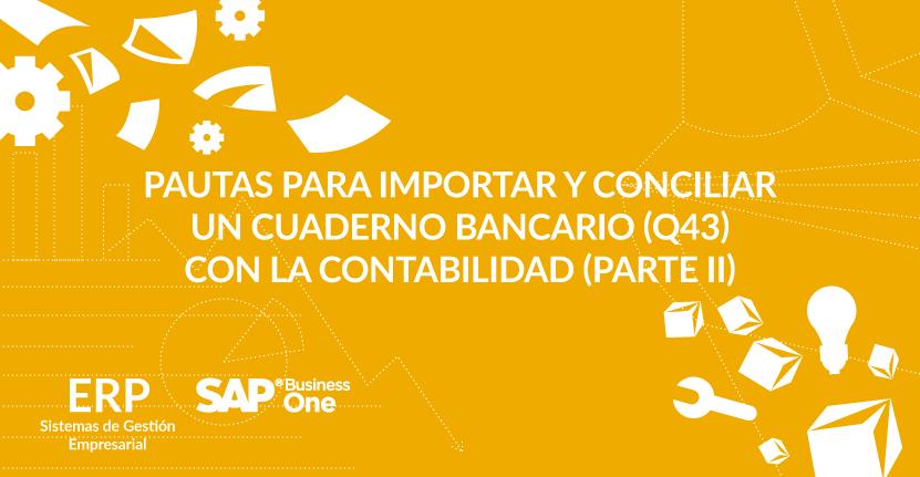Pautas para importar y conciliar un cuaderno bancario (Q43) con la contabilidad (Parte II)