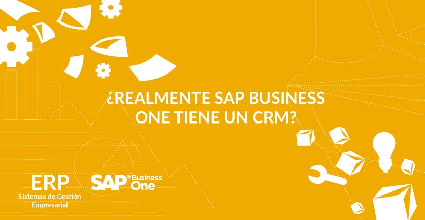 ¿Realmente SAP Business One tiene un CRM?