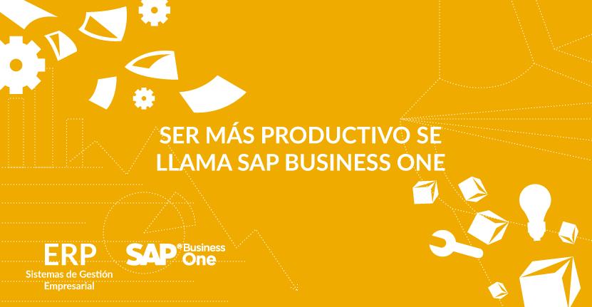 Ser más productivo se llama SAP Business One