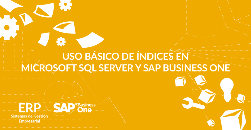 Uso básico de índices en Microsoft SQL Server y SAP Business One