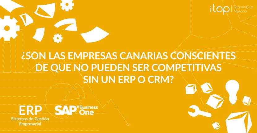 ¿Las empresas canarias son conscientes de que no pueden ser competitivas sin un ERP o CRM?