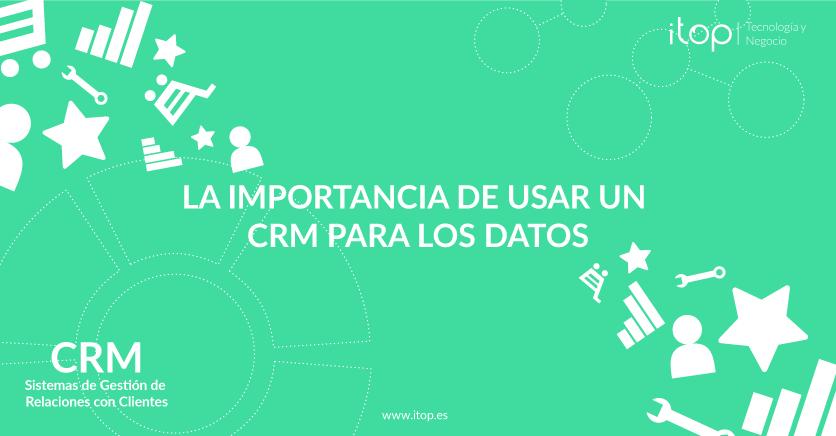 La importancia de usar un CRM para los datos